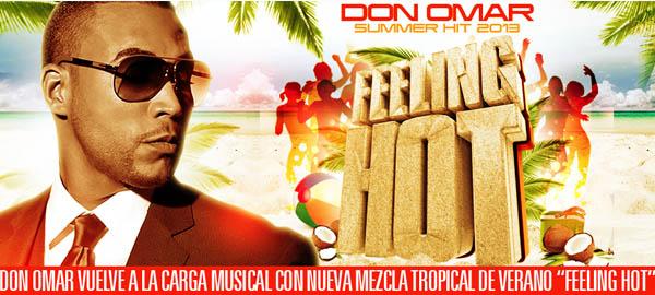 """Don Omar Vuelve A la Carga Musical con Nueva Mezcla Tropical de Verano """"Feeling Hot"""""""